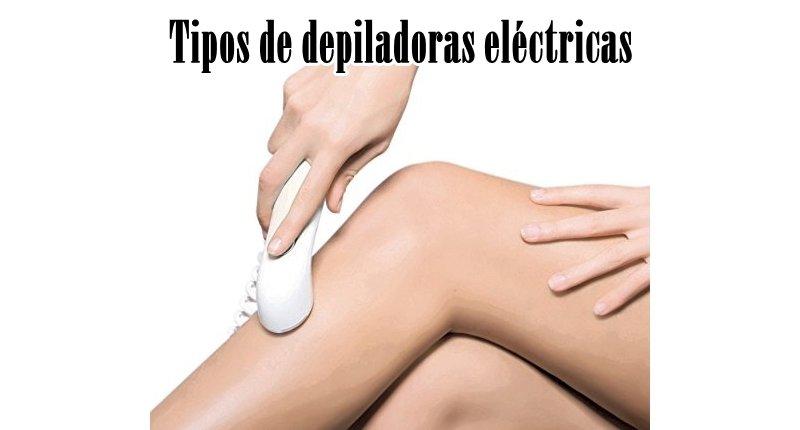 Tipos de depiladoras eléctricas